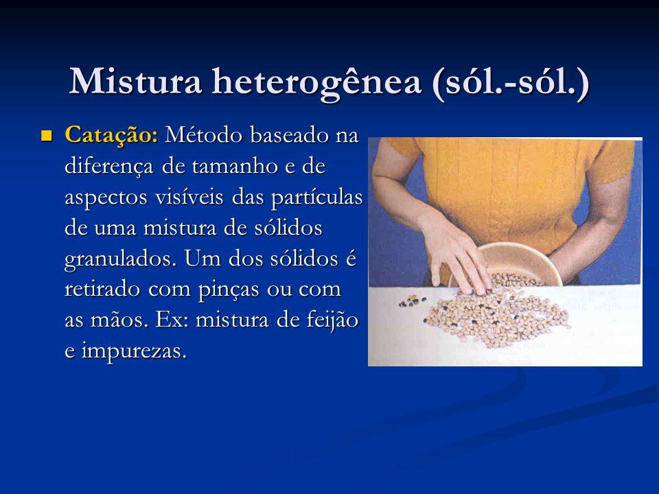 Mistura heterogênea (sól.-sól.) Catação: Método baseado na diferença de tamanho e de aspectos visíveis das partículas de uma mistura de sólidos granulados.