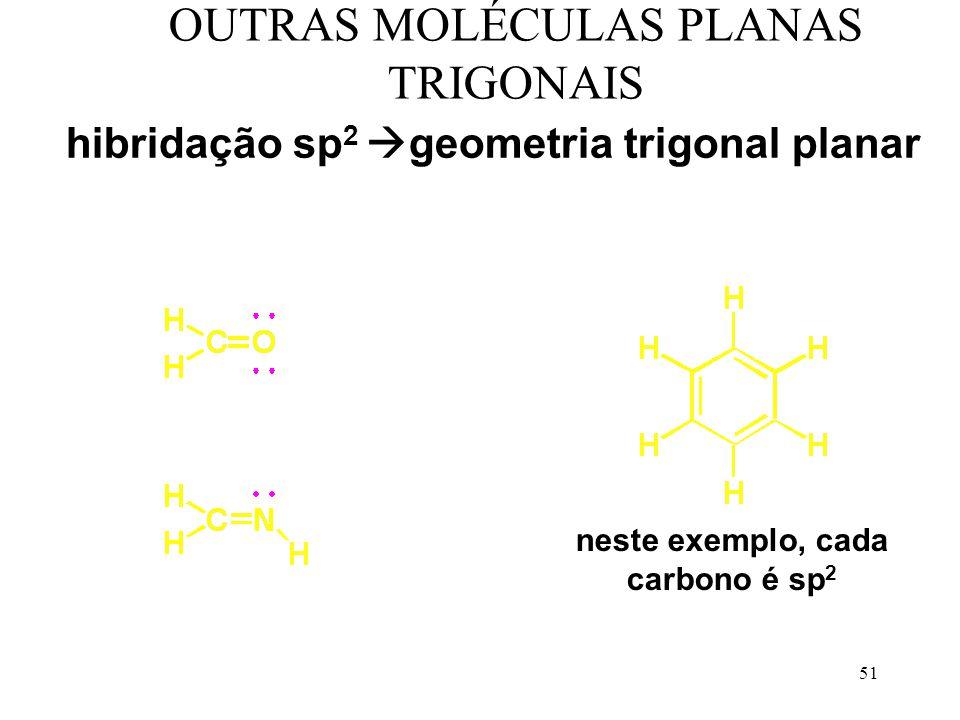 51 OUTRAS MOLÉCULAS PLANAS TRIGONAIS hibridação sp 2 geometria trigonal planar neste exemplo, cada carbono é sp 2