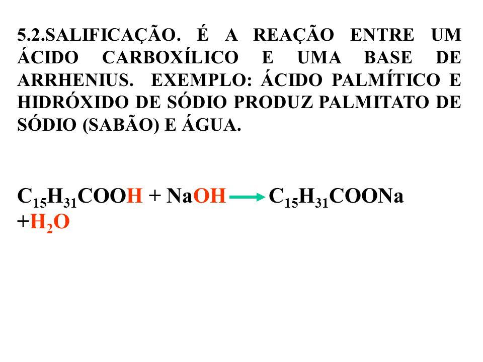5.2.SALIFICAÇÃO.É A REAÇÃO ENTRE UM ÁCIDO CARBOXÍLICO E UMA BASE DE ARRHENIUS.