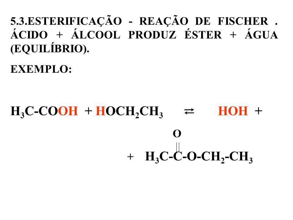 5.3.ESTERIFICAÇÃO - REAÇÃO DE FISCHER.ÁCIDO + ÁLCOOL PRODUZ ÉSTER + ÁGUA (EQUILÍBRIO).