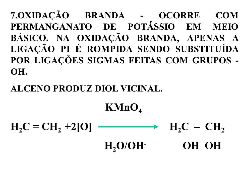 7.OXIDAÇÃO BRANDA - OCORRE COM PERMANGANATO DE POTÁSSIO EM MEIO BÁSICO.