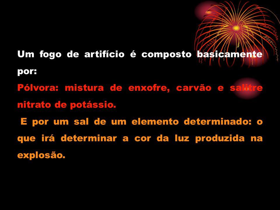 Um fogo de artifício é composto basicamente por: Pólvora: mistura de enxofre, carvão e salitre nitrato de potássio. E por um sal de um elemento determ