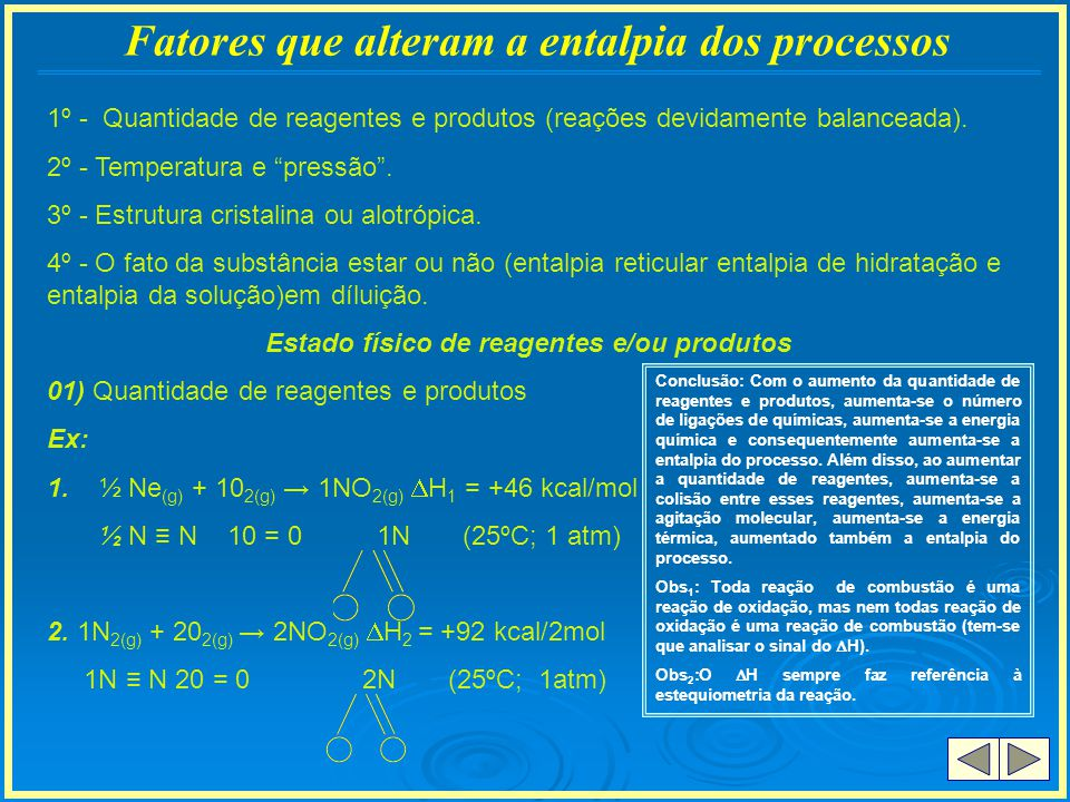 Fatores que alteram a entalpia dos processos Conclusão: Com o aumento da quantidade de reagentes e produtos, aumenta-se o número de ligações de químic