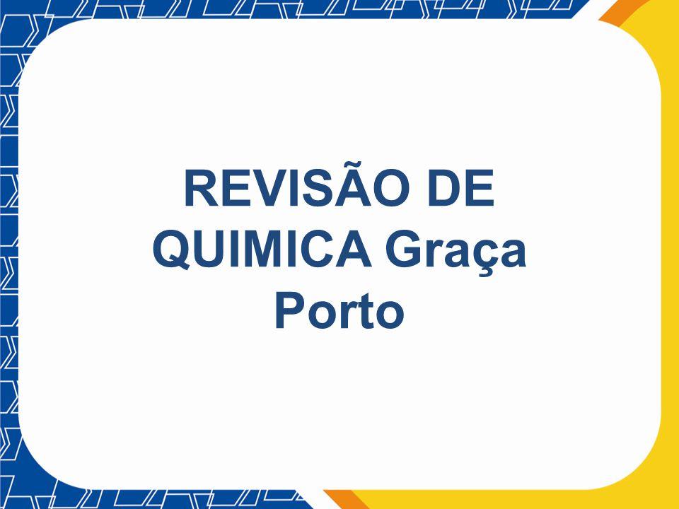 REVISÃO DE QUIMICA Graça Porto
