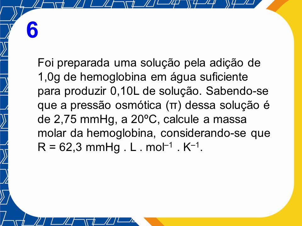 Foi preparada uma solução pela adição de 1,0g de hemoglobina em água suficiente para produzir 0,10L de solução. Sabendo-se que a pressão osmótica (π)