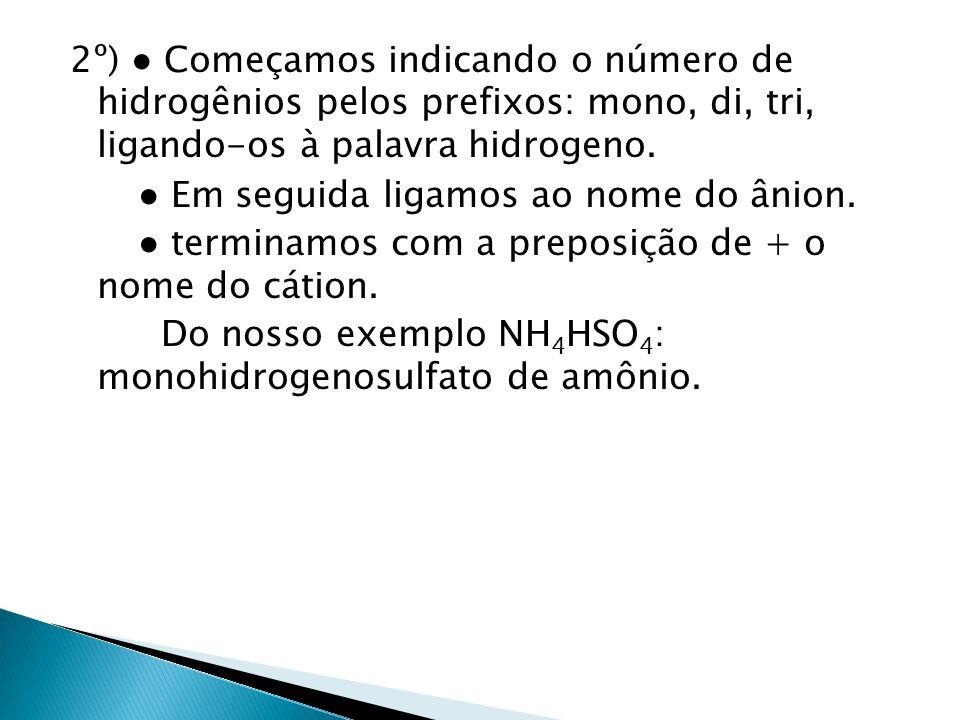 3º) Dê a nomenclatura dos seguintes sais: a) NaHS: b) liHSO 4 : c) NaHCO 3 : d) NaH 2 PO 4 : e) KHCO 3 : f) NaHSO 3 : g) CaHPO 4 :