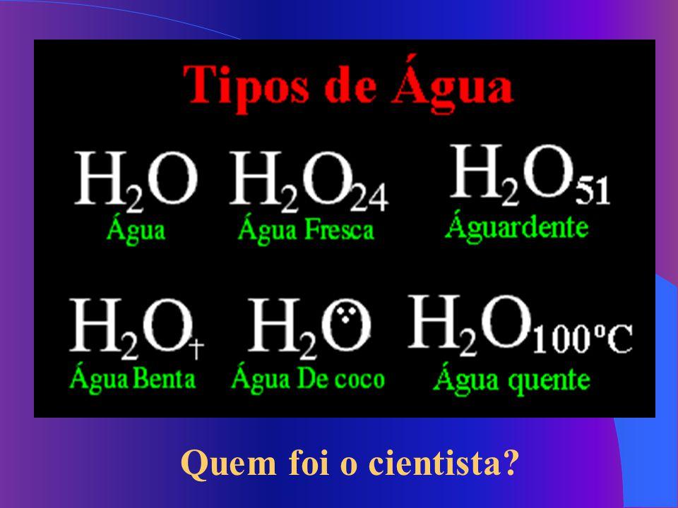 Quem foi o cientista?