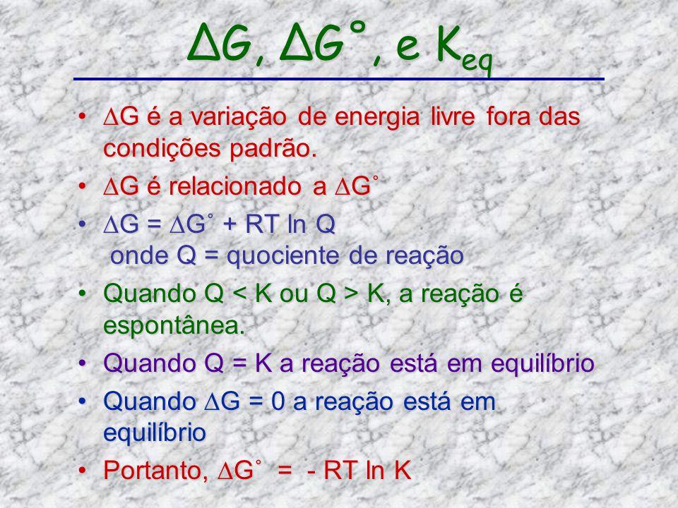 G, G˚, e K eq G é a variação de energia livre fora das condições padrão.G é a variação de energia livre fora das condições padrão. G é relacionado a G
