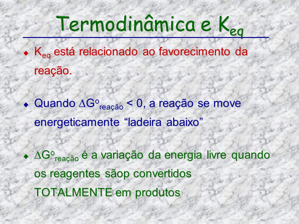K eq está relacionado ao favorecimento da reação. K eq está relacionado ao favorecimento da reação. Quando G o reação < 0, a reação se move energetica