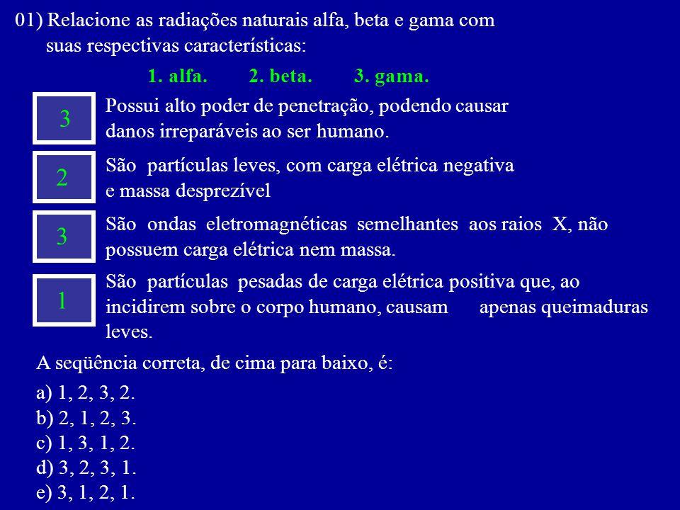 01) Relacione as radiações naturais alfa, beta e gama com suas respectivas características: 1.