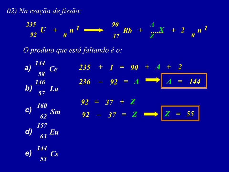 02) Na reação de fissão: U.......