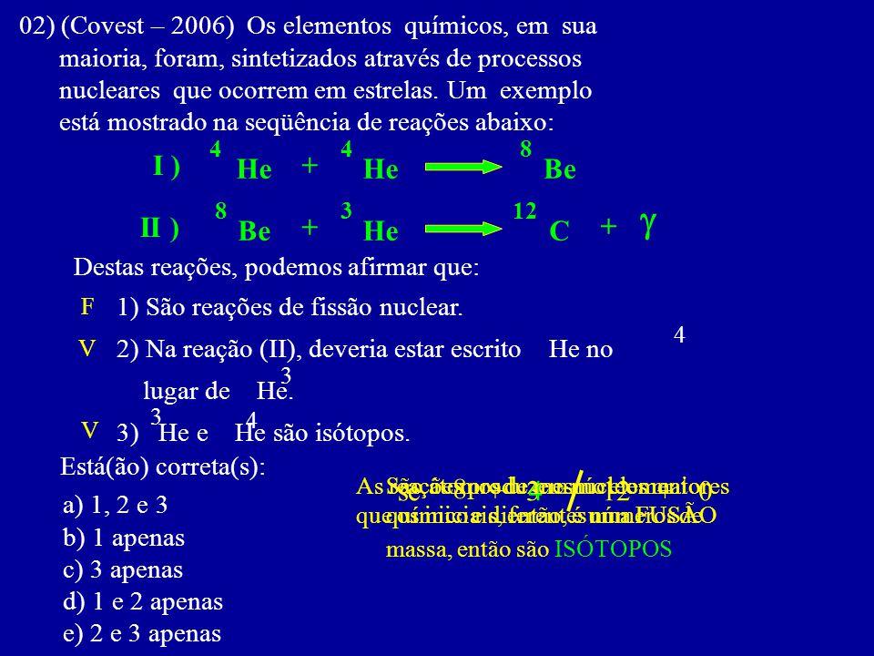 02) (Covest – 2006) Os elementos químicos, em sua maioria, foram, sintetizados através de processos nucleares que ocorrem em estrelas.