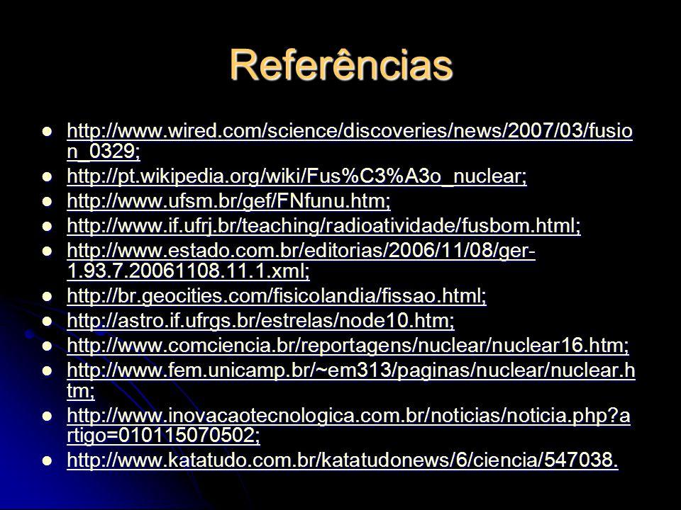 Referências http://www.wired.com/science/discoveries/news/2007/03/fusio n_0329; http://www.wired.com/science/discoveries/news/2007/03/fusio n_0329; ht