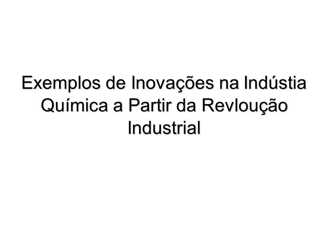 Exemplos de Inovações na Indústia Química a Partir da Revloução Industrial