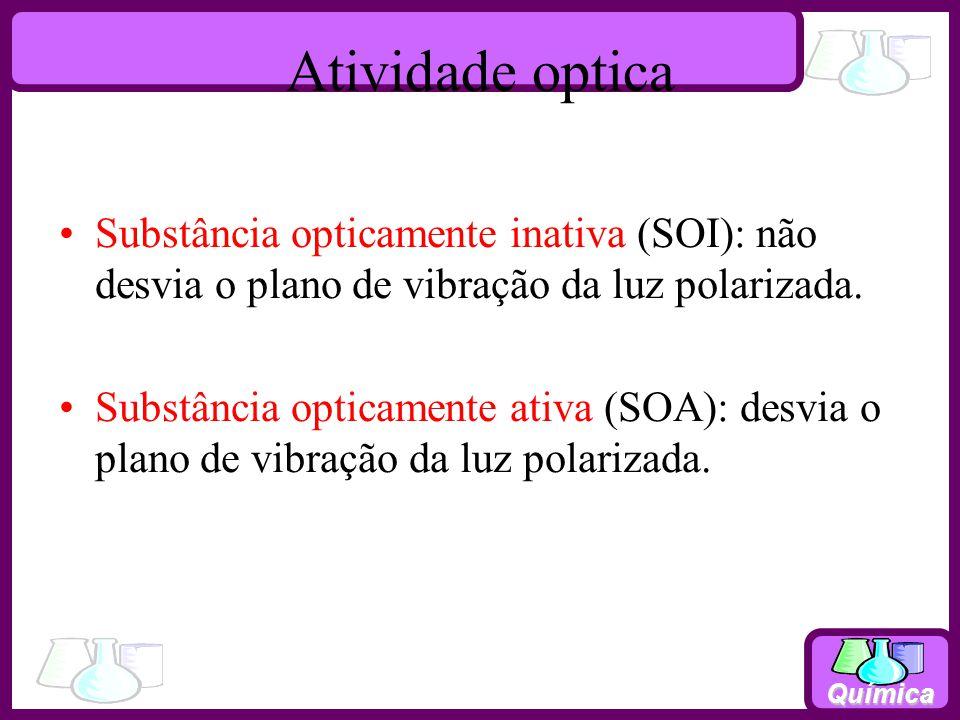 Química Atividade optica Substância opticamente inativa (SOI): não desvia o plano de vibração da luz polarizada. Substância opticamente ativa (SOA): d