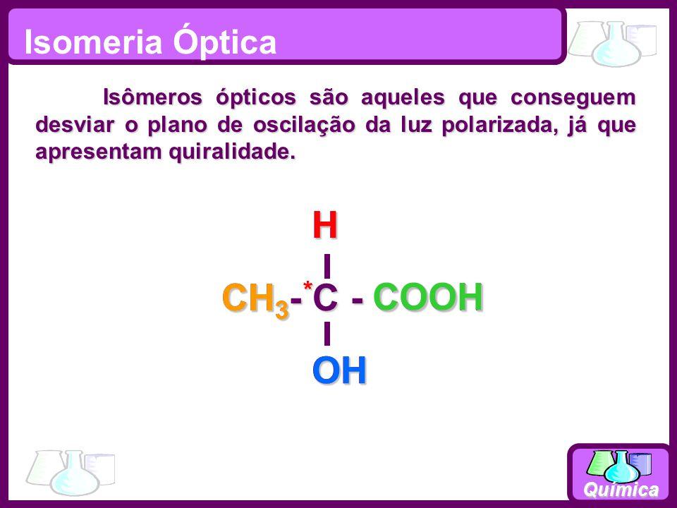 Química Isomeria Óptica Isômeros ópticos são aqueles que conseguem desviar o plano de oscilação da luz polarizada, já que apresentam quiralidade.
