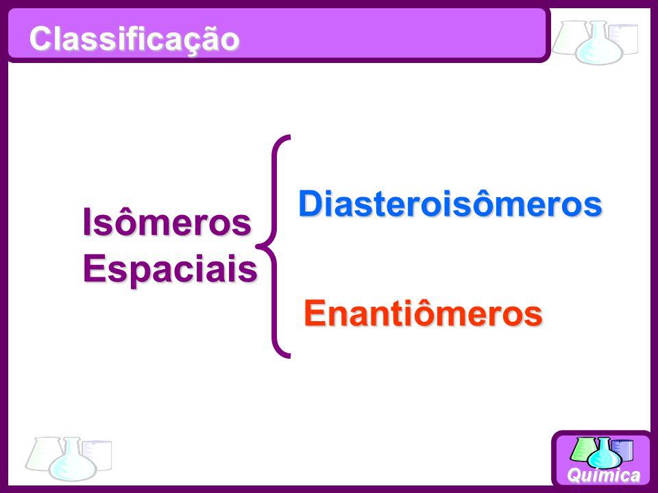 Química IsômerosEspaciais Diasteroisômeros Enantiômeros Classificação