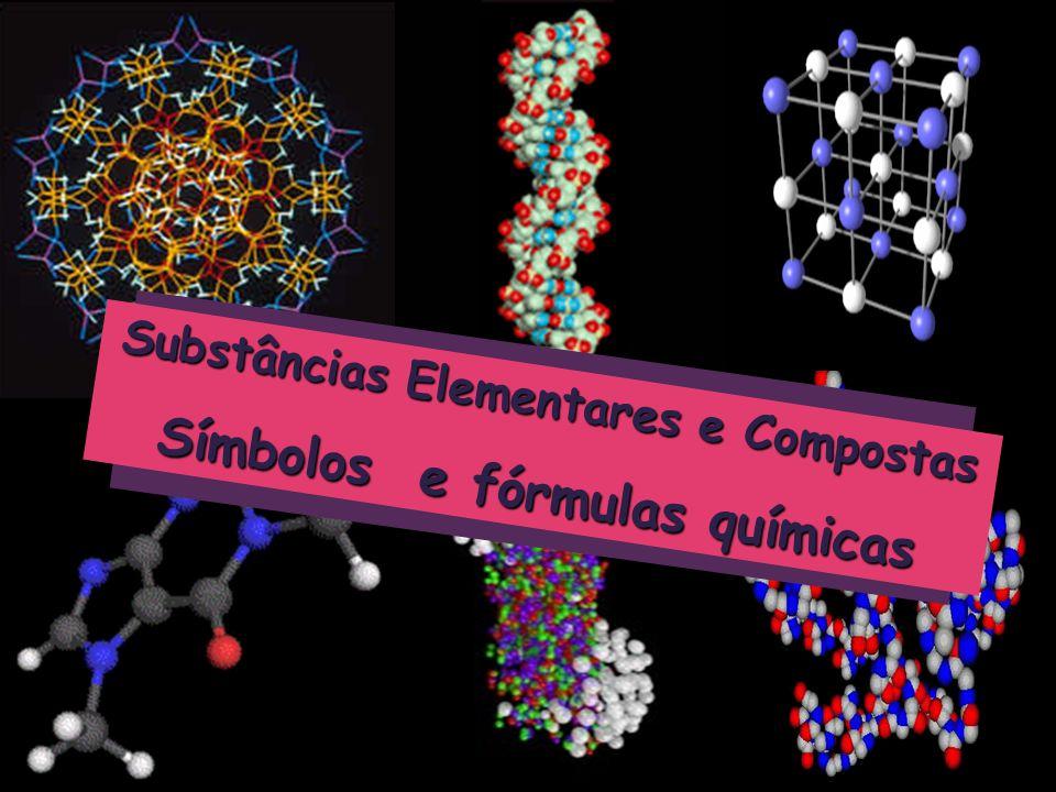 Substâncias Elementares e Compostas Símbolos e fórmulas químicas