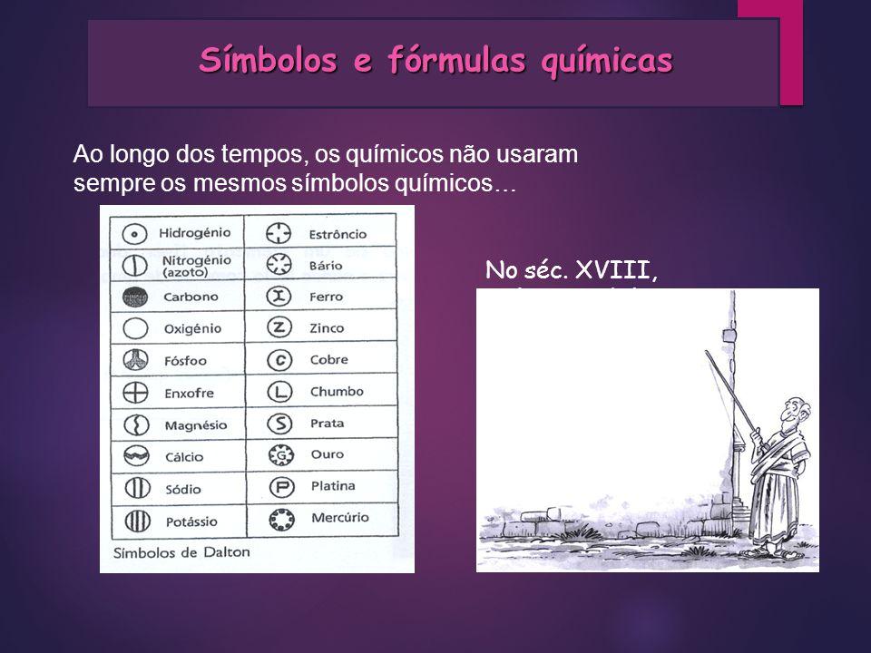 Símbolos e fórmulas químicas Ao longo dos tempos, os químicos não usaram sempre os mesmos símbolos químicos… No séc. XVIII, Dalton também utilizou alg