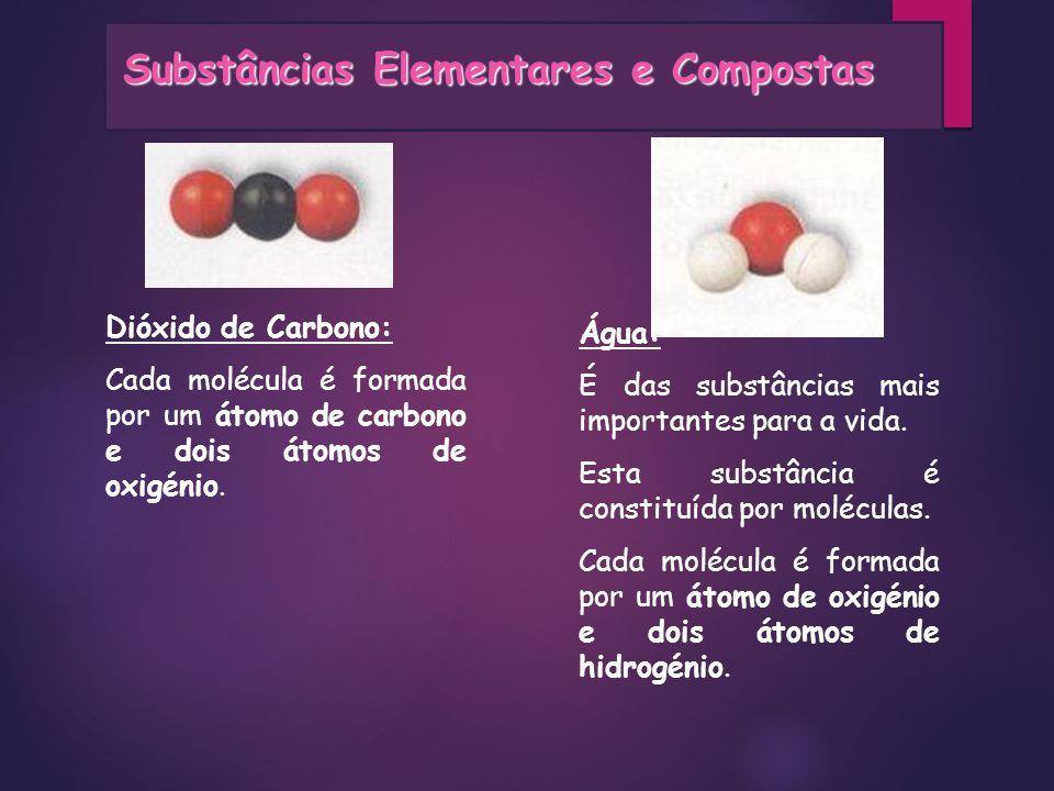 Assim… Entre as substâncias referidas, verifica-se: -Algumas são constituídas por átomos do mesmo elemento, chamam-se substâncias elementares.