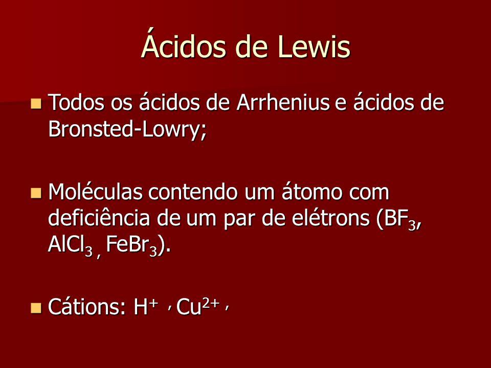 Ácidos de Lewis Todos os ácidos de Arrhenius e ácidos de Bronsted-Lowry; Todos os ácidos de Arrhenius e ácidos de Bronsted-Lowry; Moléculas contendo u