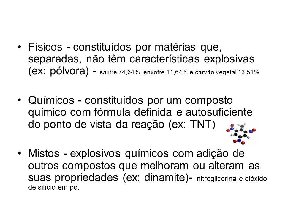 Físicos - constituídos por matérias que, separadas, não têm características explosivas (ex: pólvora) - salitre 74,64%, enxofre 11,64% e carvão vegetal