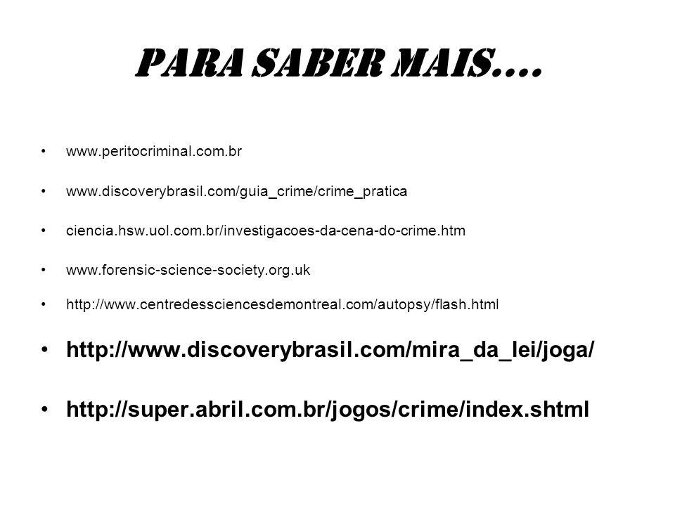 Para saber mais.... www.peritocriminal.com.br www.discoverybrasil.com/guia_crime/crime_pratica ciencia.hsw.uol.com.br/investigacoes-da-cena-do-crime.h