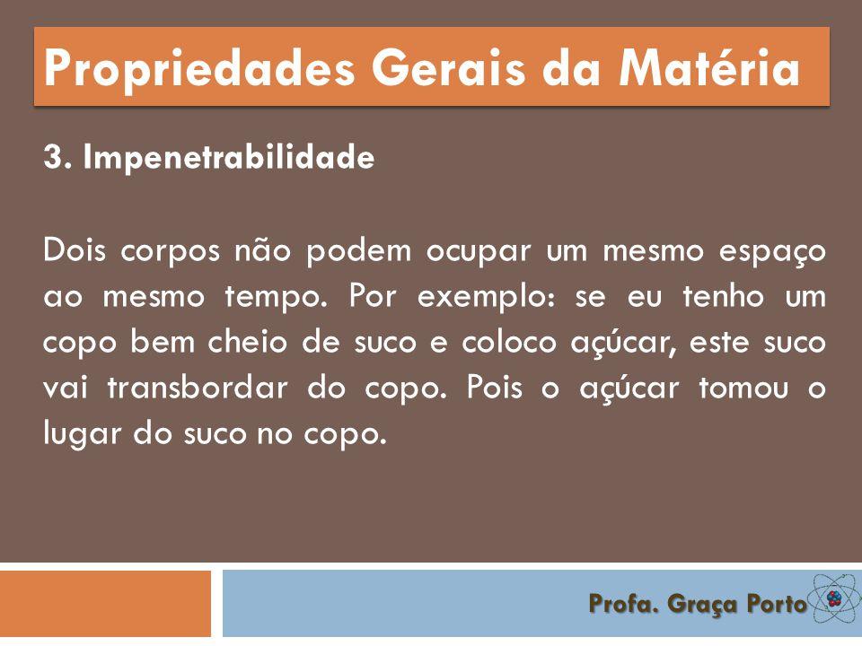 Profa.Graça Porto Propriedades Gerais da Matéria 3.