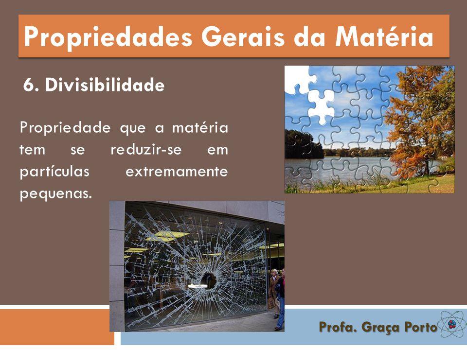 Profa.Graça Porto Propriedades Gerais da Matéria 6.