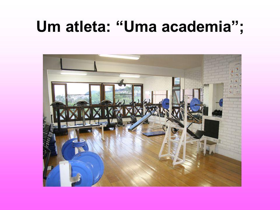 Um atleta: Uma academia;