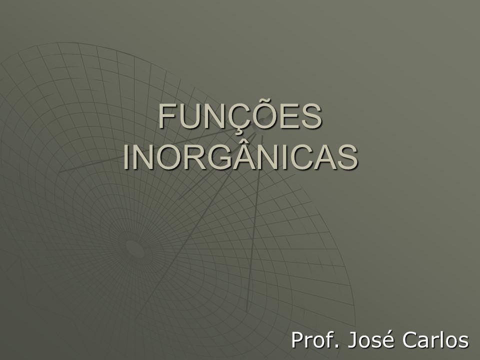 FUNÇÕES INORGÂNICAS Prof. José Carlos Prof. José Carlos