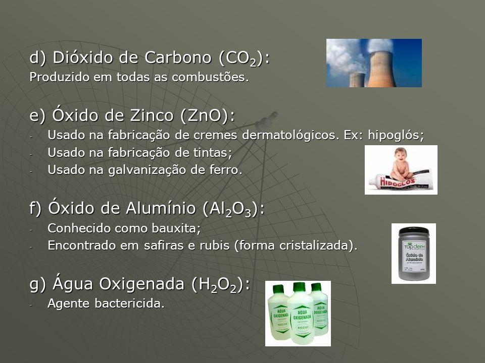 d) Dióxido de Carbono (CO 2 ): Produzido em todas as combustões. e) Óxido de Zinco (ZnO): - Usado na fabricação de cremes dermatológicos. Ex: hipoglós
