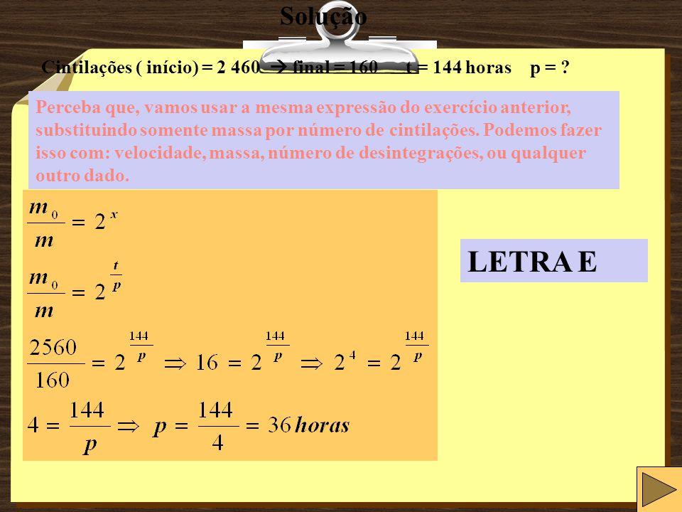 Solução Cintilações ( início) = 2 460 final = 160 t = 144 horas p = .