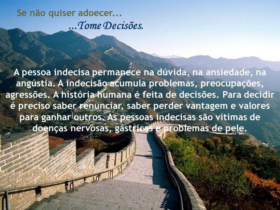 ...Tome Decisões.A pessoa indecisa permanece na dúvida, na ansiedade, na angústia.