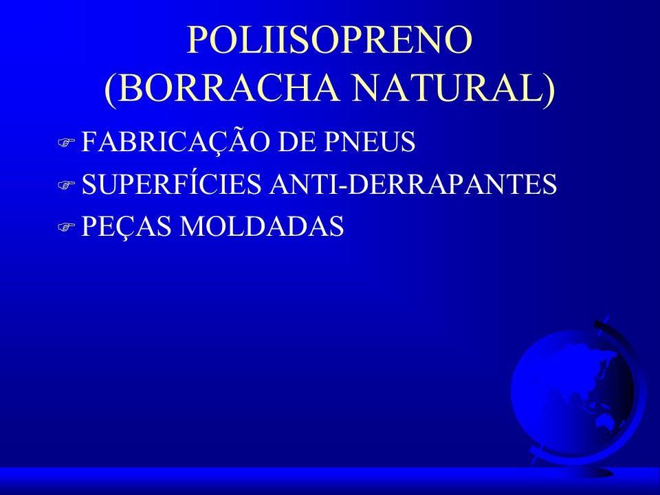 POLIISOPRENO (BORRACHA NATURAL) F FABRICAÇÃO DE PNEUS F SUPERFÍCIES ANTI-DERRAPANTES F PEÇAS MOLDADAS
