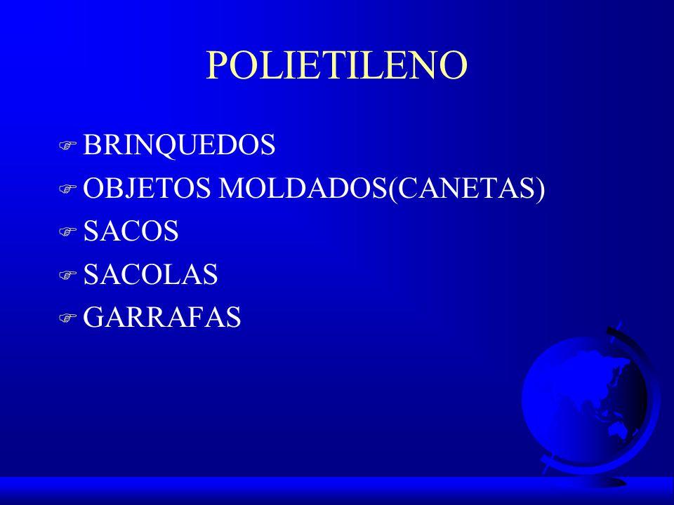 POLIETILENO F BRINQUEDOS F OBJETOS MOLDADOS(CANETAS) F SACOS F SACOLAS F GARRAFAS