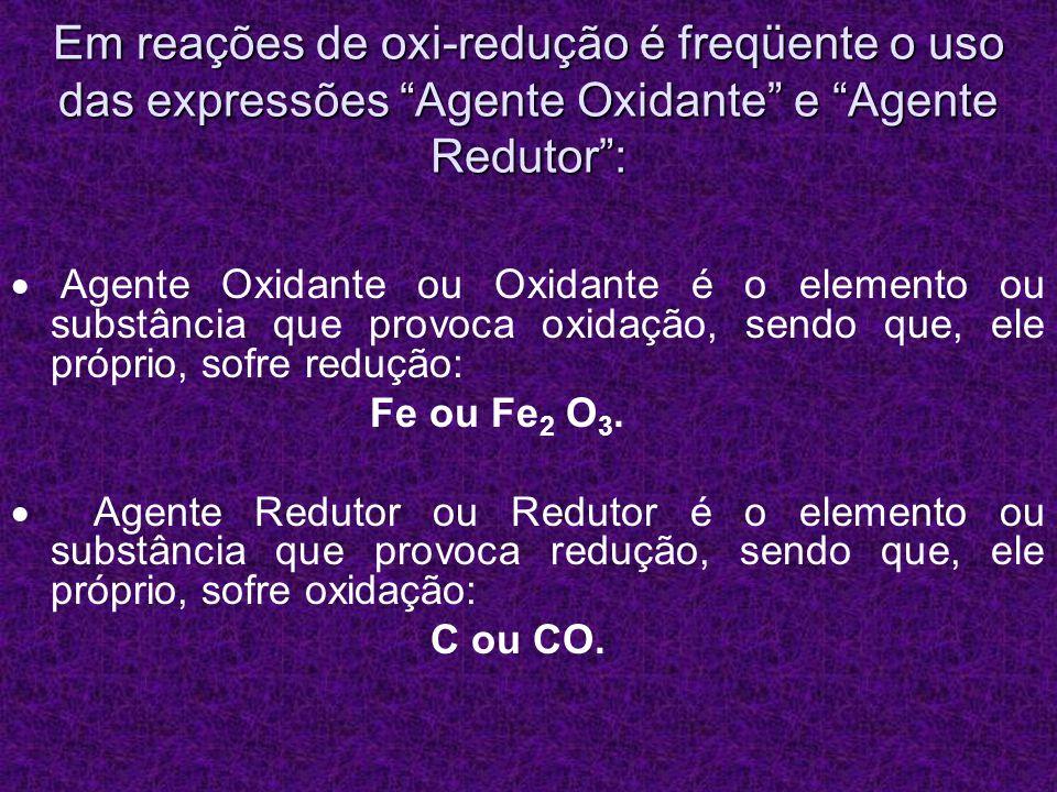 Em reações de oxi-redução é freqüente o uso das expressões Agente Oxidante e Agente Redutor: Agente Oxidante ou Oxidante é o elemento ou substância qu
