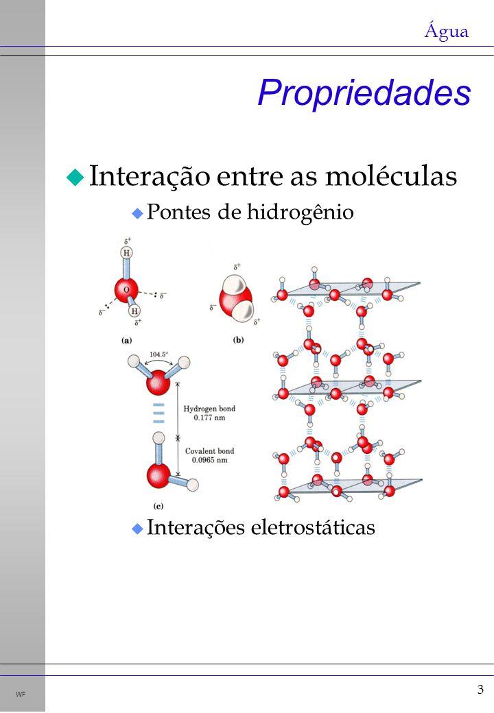 3 WF u Interação entre as moléculas u Pontes de hidrogênio u Interações eletrostáticas Propriedades Água