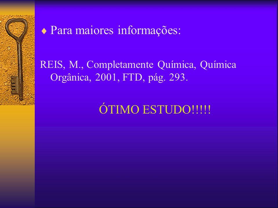 Para maiores informações: REIS, M., Completamente Química, Química Orgânica, 2001, FTD, pág.
