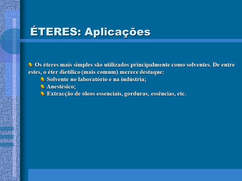 ÉTERES: Aplicações Os éteres mais simples são utilizados principalmente como solventes. De entre estes, o éter dietílico (mais comum) merece destaque: