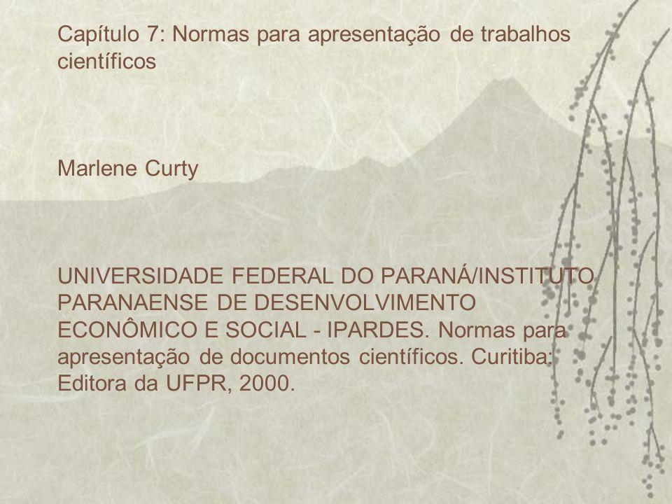 Capítulo 7: Normas para apresentação de trabalhos científicos Marlene Curty UNIVERSIDADE FEDERAL DO PARANÁ/INSTITUTO PARANAENSE DE DESENVOLVIMENTO ECO