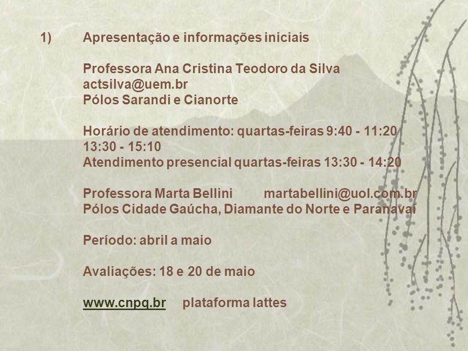 1)Apresentação e informações iniciais Professora Ana Cristina Teodoro da Silva actsilva@uem.br Pólos Sarandi e Cianorte Horário de atendimento: quarta