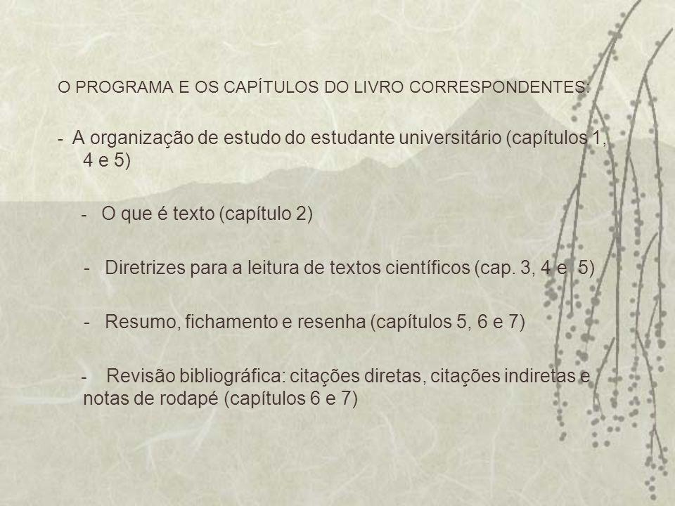 O PROGRAMA E OS CAPÍTULOS DO LIVRO CORRESPONDENTES: - A organização de estudo do estudante universitário (capítulos 1, 4 e 5) - O que é texto (capítul