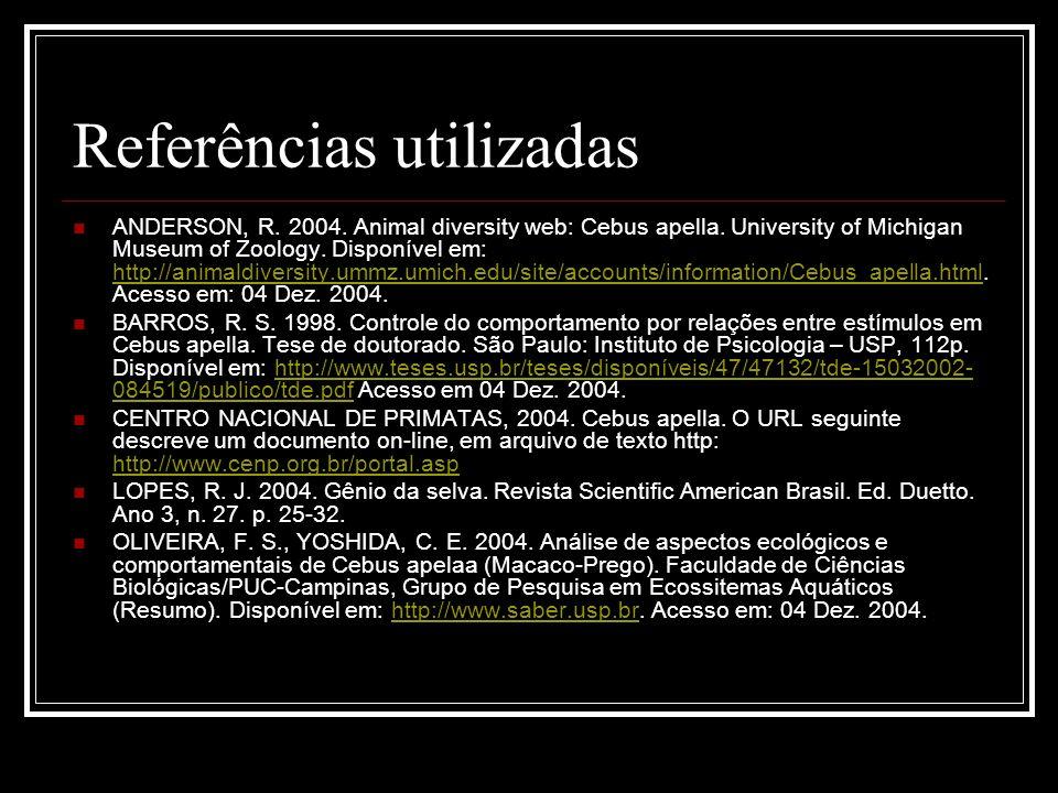 Referências utilizadas ANDERSON, R. 2004. Animal diversity web: Cebus apella. University of Michigan Museum of Zoology. Disponível em: http://animaldi