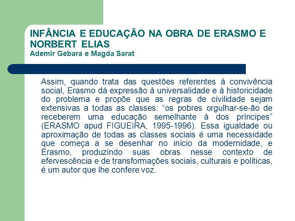 INFÂNCIA E EDUCAÇÃO NA OBRA DE ERASMO E NORBERT ELIAS Ademir Gebara e Magda Sarat Assim, quando trata das questões referentes à convivência social, Er