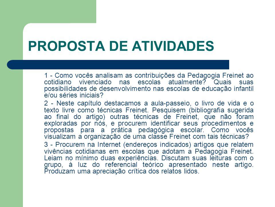 PROPOSTA DE ATIVIDADES 1 - Como vocês analisam as contribuições da Pedagogia Freinet ao cotidiano vivenciado nas escolas atualmente? Quais suas possib