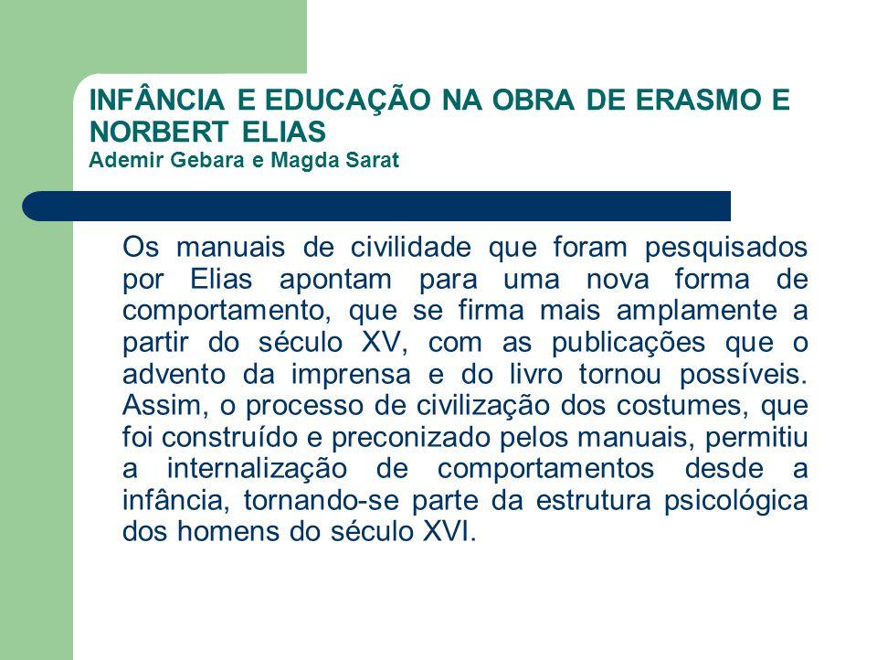 INFÂNCIA E EDUCAÇÃO NA OBRA DE ERASMO E NORBERT ELIAS Ademir Gebara e Magda Sarat Os manuais de civilidade que foram pesquisados por Elias apontam par