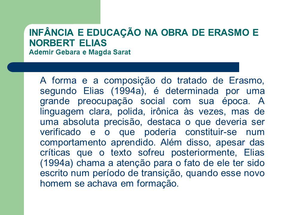 INFÂNCIA E EDUCAÇÃO NA OBRA DE ERASMO E NORBERT ELIAS Ademir Gebara e Magda Sarat A forma e a composição do tratado de Erasmo, segundo Elias (1994a),