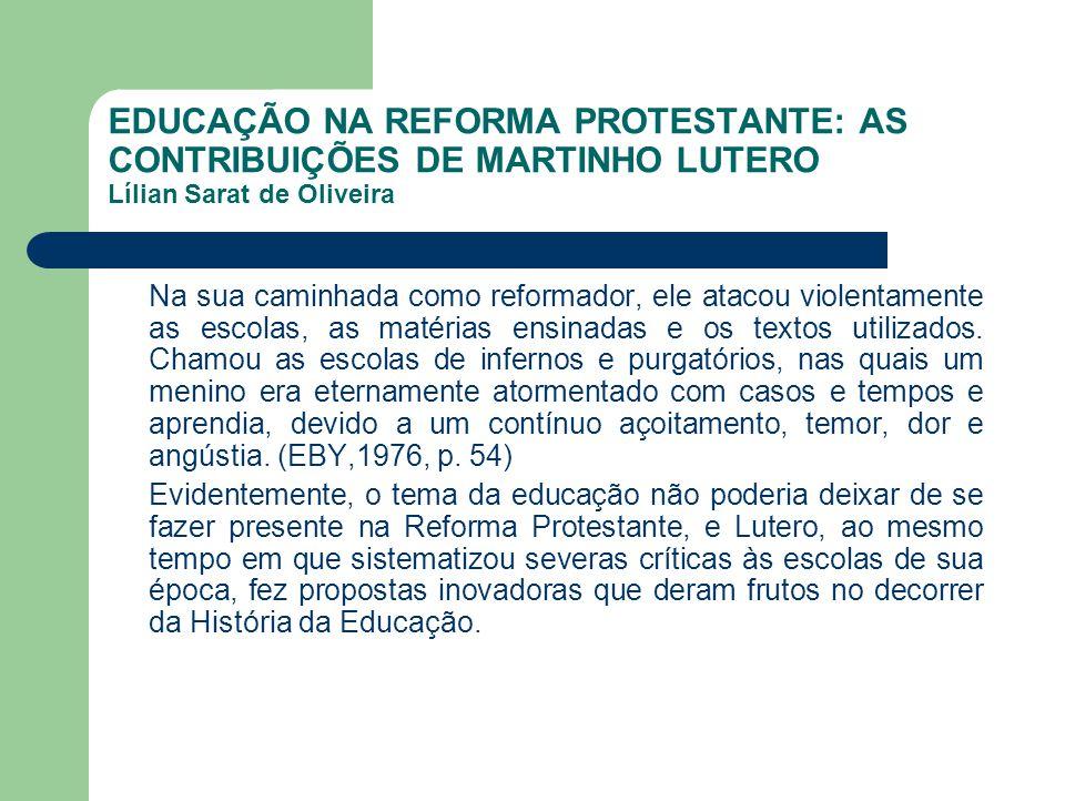 EDUCAÇÃO NA REFORMA PROTESTANTE: AS CONTRIBUIÇÕES DE MARTINHO LUTERO Lílian Sarat de Oliveira Na sua caminhada como reformador, ele atacou violentamen