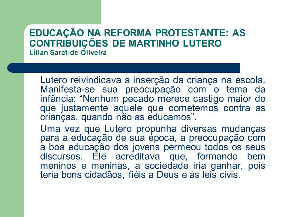 EDUCAÇÃO NA REFORMA PROTESTANTE: AS CONTRIBUIÇÕES DE MARTINHO LUTERO Lílian Sarat de Oliveira Lutero reivindicava a inserção da criança na escola. Man
